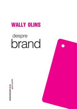 Wally Olins: Despre brand demistifica brandingul