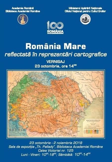 Romania Mare in Reprezentari Cartografice. Expozitie organizata de Biblioteca Academiei Romane si Oficiul National pentru Cultul Eroilor